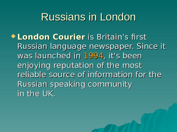 Russians in London Courier is Britain's first Russian language newspaper. Since it was launched