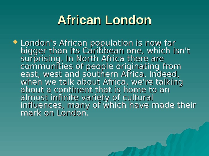 African London's African population is now far bigger than its Caribbean one, which isn't