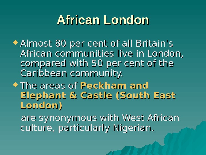 African London Almost 80 per cent of all Britain's African communities live in London,
