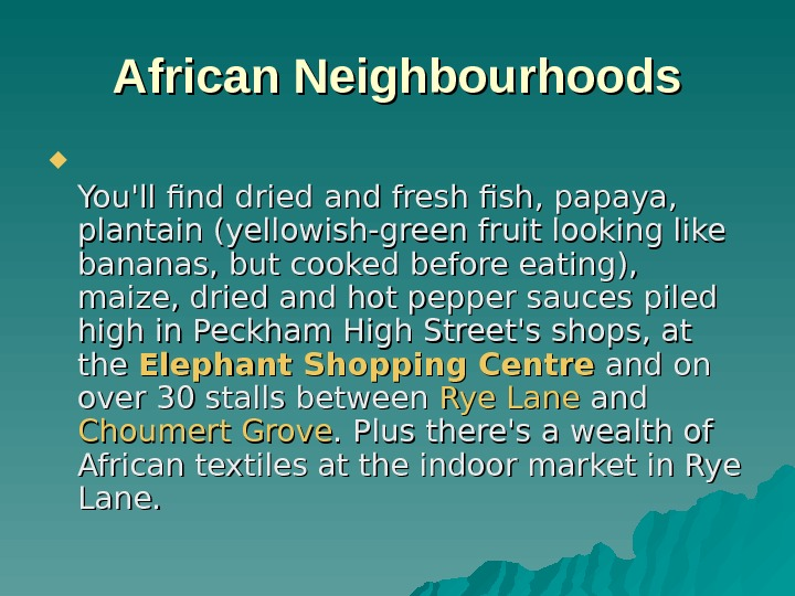 African Neighbourhoods You'll find dried and fresh fish, papaya,  plantain (yellowish-green fruit looking