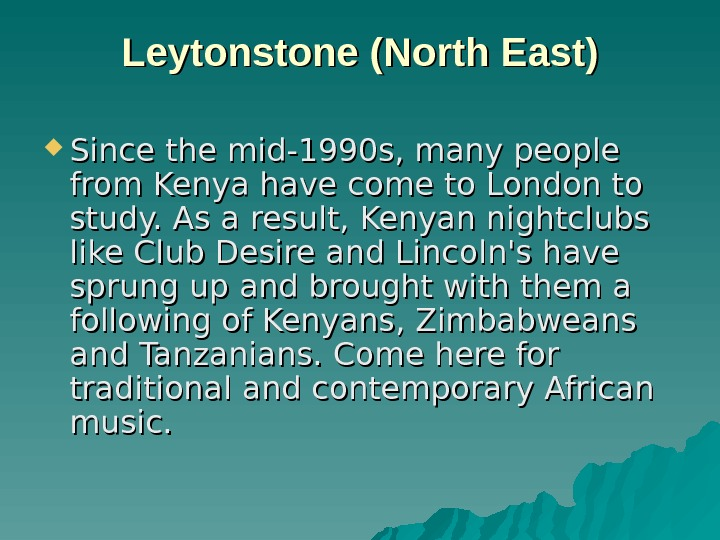 Leytonstone ( ( North East) Since the mid-1990 s, many people from Kenya have