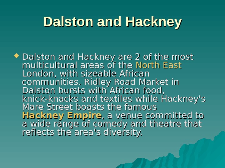 Dalston and Hackney are 2 of the most multicultural areas of the North East