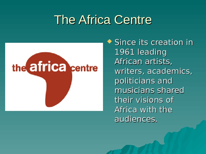 The Africa Centre Since its creation in 1961 leading African artists,  writers, academics,