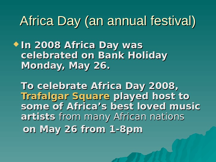 Africa Day (an annual festival) In In 2008 Africa Day was celebrated on Bank
