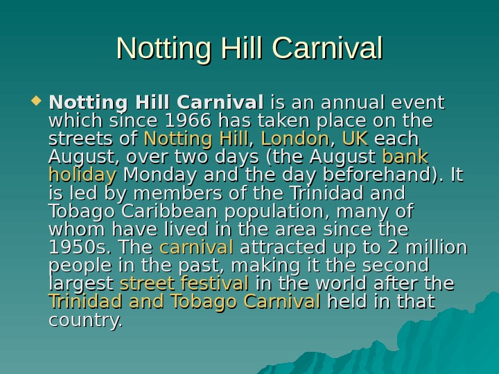 Notting Hill Carnival is an annual event which since 1966 has taken place on