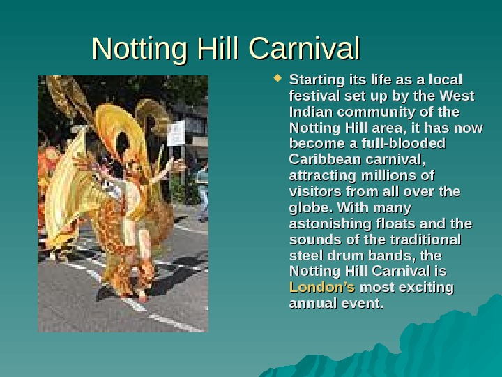 Notting Hill Carnival Starting its life as a local festival set up by the
