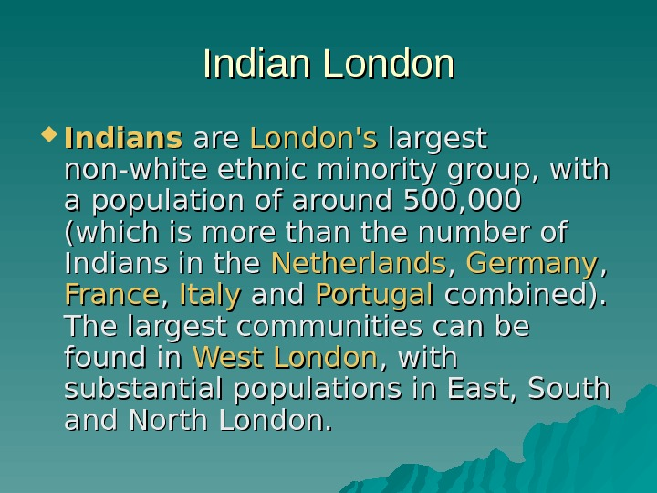 Indian London Indians are London's largest non-white ethnic minority group, with a population of