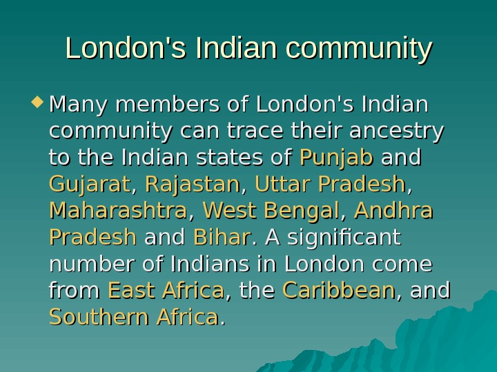 London's Indian community Many members of London's Indian community can trace their ancestry to
