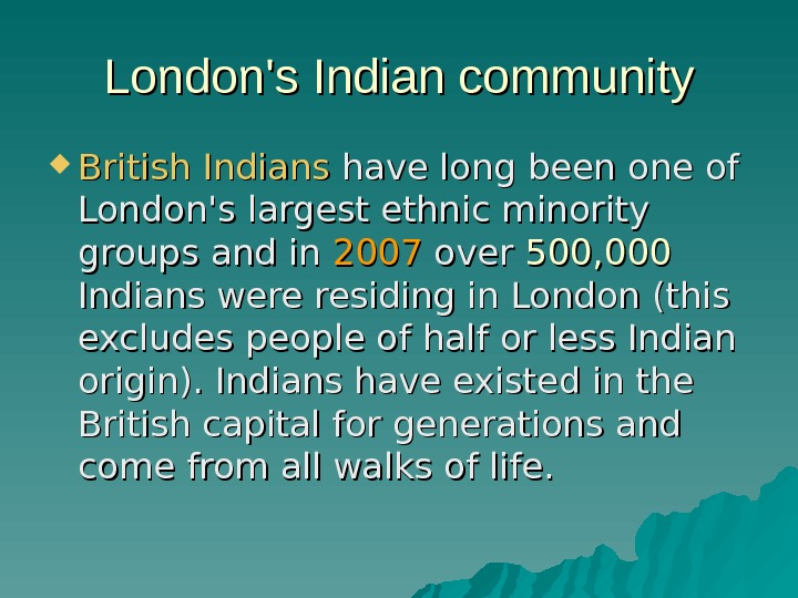 London's Indian community British  Indians have long been one of London's largest ethnic