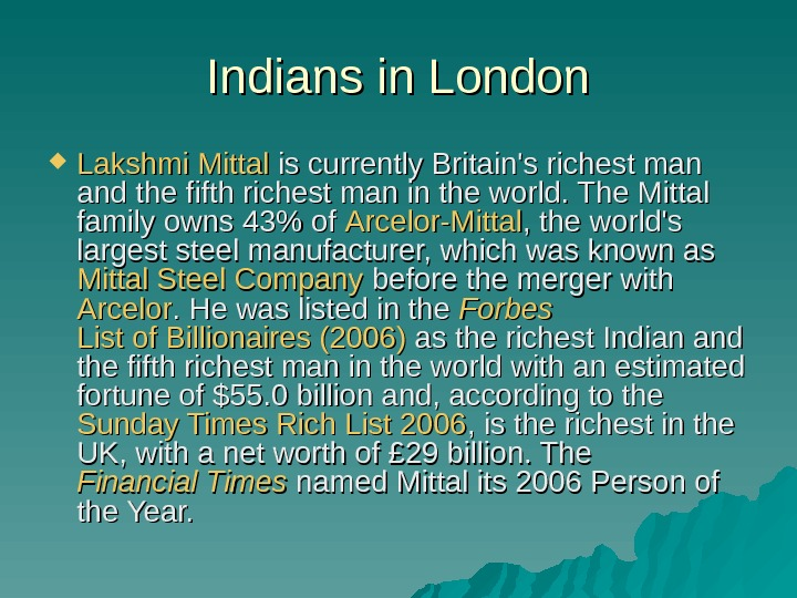 Indians in London Lakshmi Mittal is currently Britain's richest man and the fifth richest