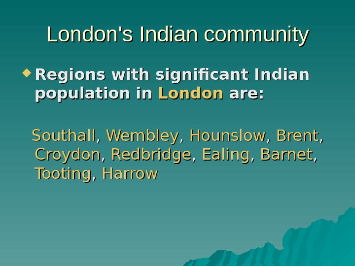 London's Indian community Regions with significant Indian population in in London  are: