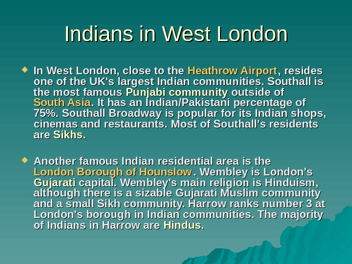 Indians in West London In West London, close to the Heathrow Airport , resides