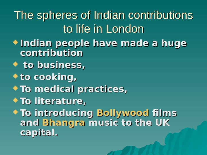 The spheres of Indian contributions to life in London Indian people have made a