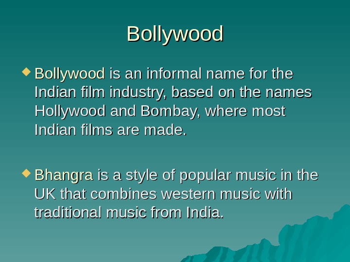 Bollywood is an informal name for the Indian film industry, based on the names