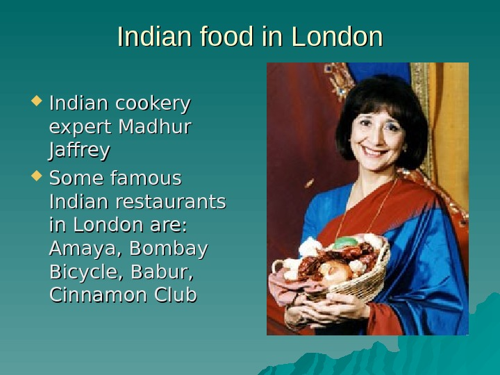 Indian food in London Indian cookery expert Madhur Jaffrey Some famous Indian restaurants in