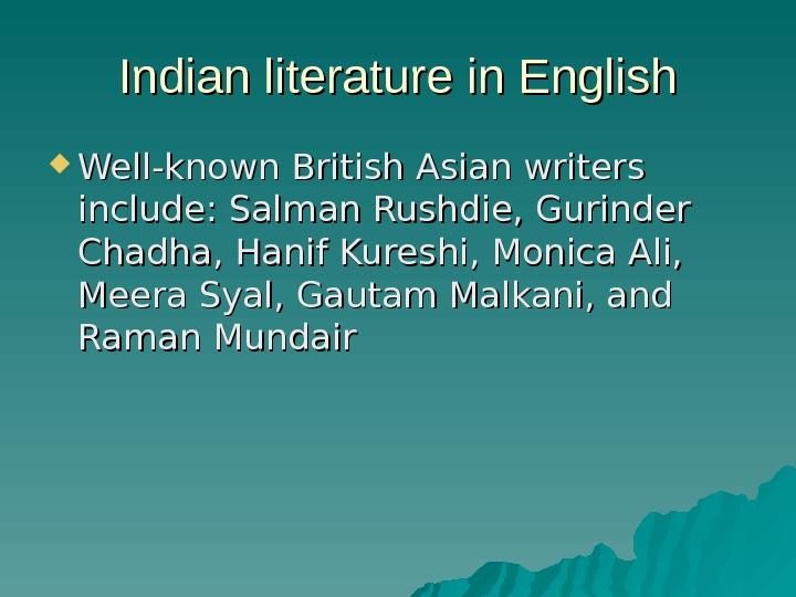 Indian literature in English Well-known British Asian writers include: Salman Rushdie, Gurinder Chadha, Hanif
