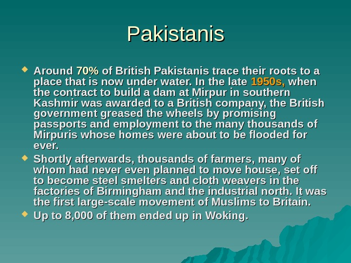 Pakistanis Around 7070 of British Pakistanis trace their roots to a place that is