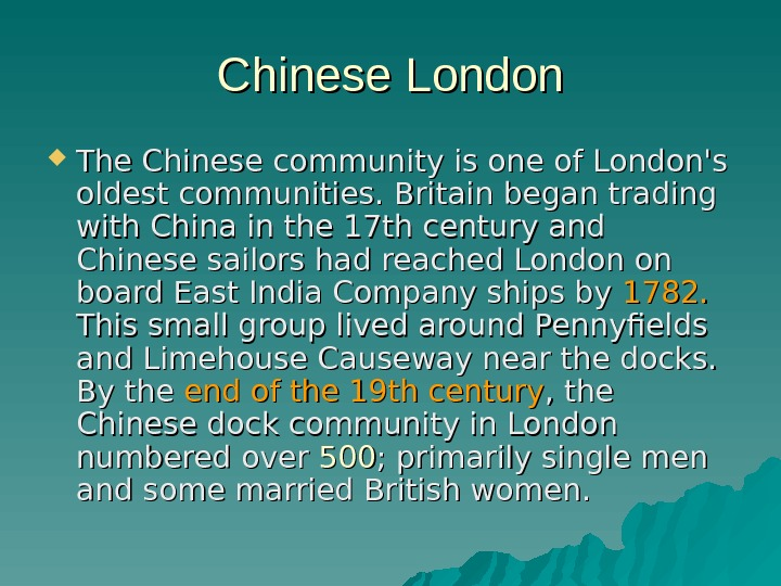 Chinese London The Chinese community is one of London's oldest communities. Britain began trading