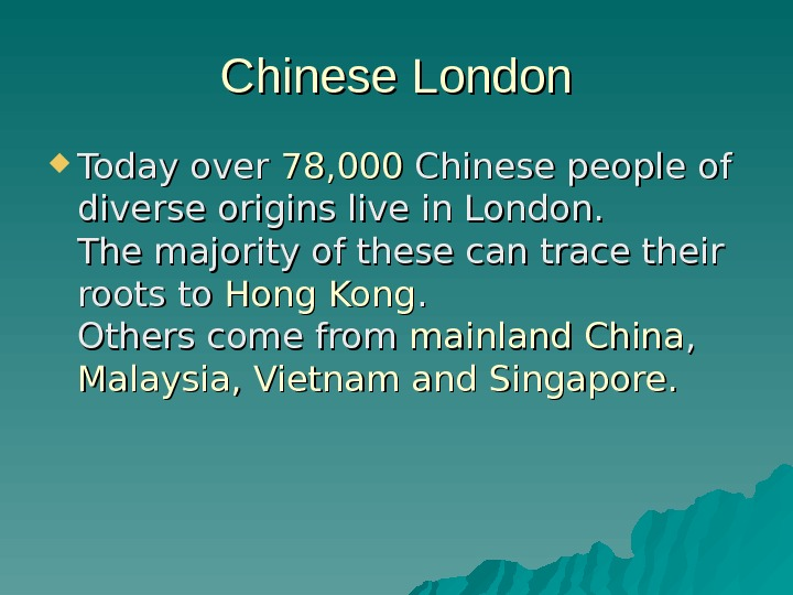 Chinese London Today over 78, 000 Chinese people of diverse origins live in London.