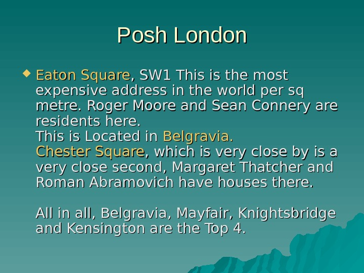 Posh London Eaton Square , SW 1 This is the most expensive address in