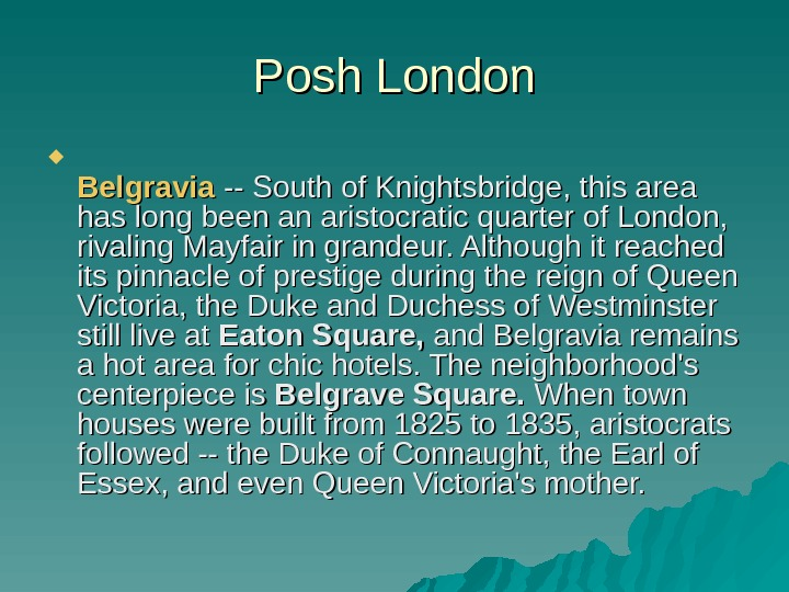 Posh London Belgravia -- South of Knightsbridge, this area has long been an aristocratic