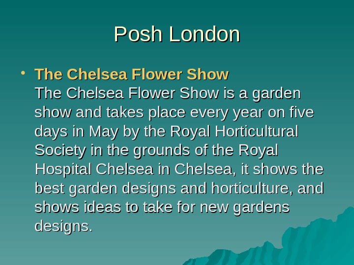 Posh London The Chelsea Flower Show is a garden show and takes place every