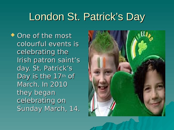 London St. Patrick's Day One of the most colourful events is celebrating the Irish