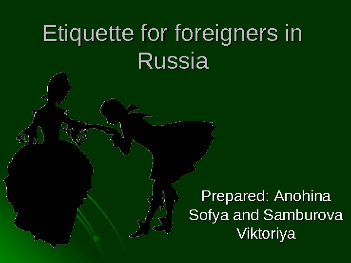 Etiquette for foreigners in Russia PP repared:  Anohina Sofya and Samburova Viktoriya