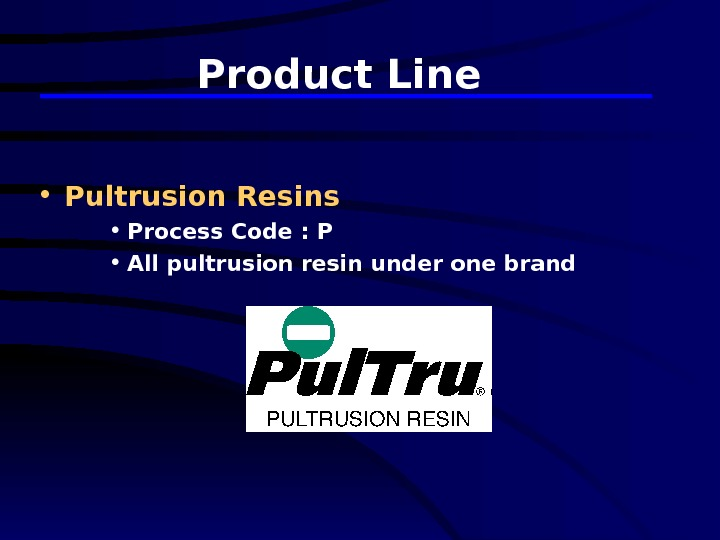Product Line  • Pultrusion Resins • Process Code : P • All pultrusion resin under