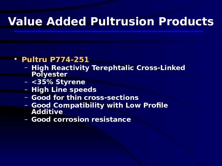Value Added Pultrusion Products • Pultru P 774 -251 – High Reactivity Terephtalic Cross-Linked Polyester –