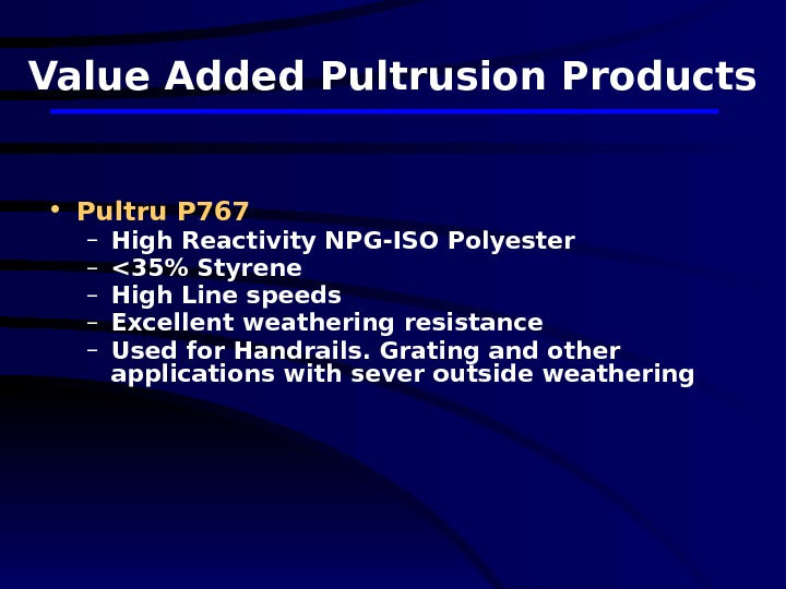 Value Added Pultrusion Products • Pultru P 767 – High Reactivity NPG-ISO Polyester – 35 Styrene