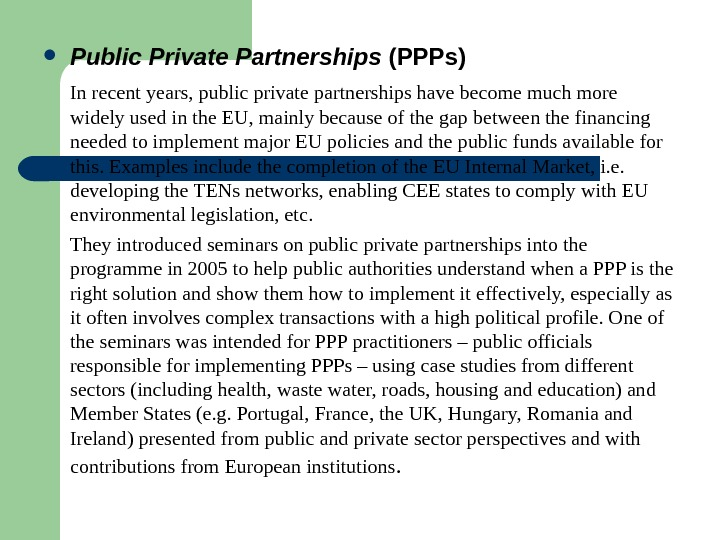 Public Private Partnerships (PPPs) In recent years, public private partnerships have become much more