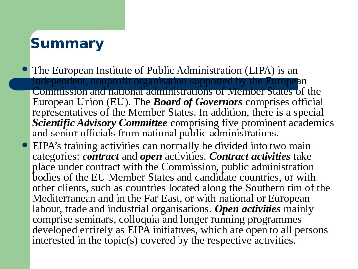 Summary The European Institute of Public Administration (EIPA) is an independent, nonprofit organisation supported
