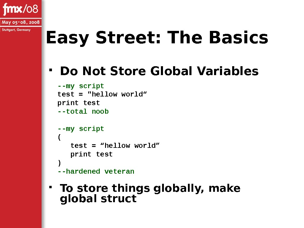 Easy Street: The Basics Do Not Store Global Variables To store things globally, make global struct--my