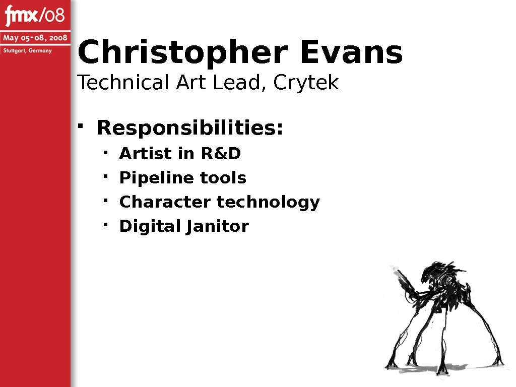 Christopher Evans Technical Art Lead, Crytek Responsibilities:  Artist in R&D Pipeline tools Character technology Digital