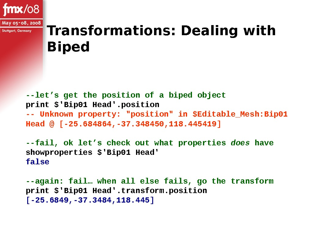Transformations: Dealing with Biped --let's get the position of a biped object print $'Bip 01 Head'.
