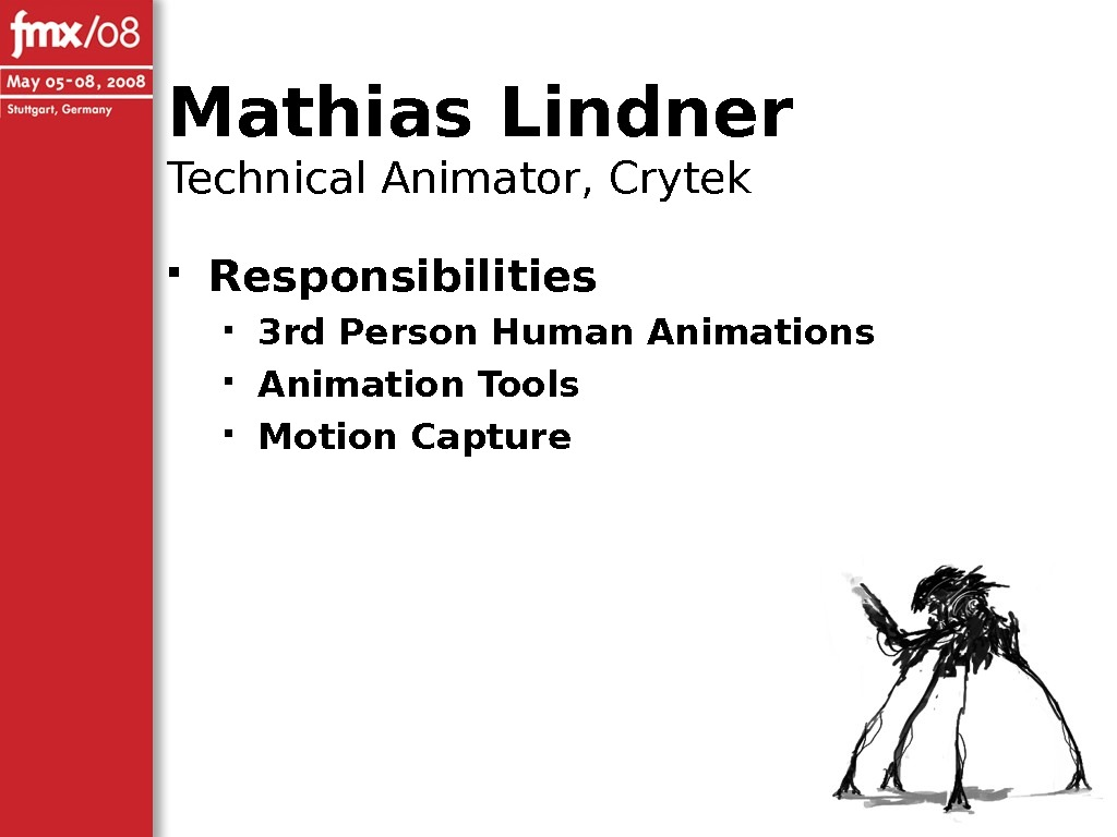 Mathias Lindner Technical Animator, Crytek Responsibilities 3 rd Person Human Animations Animation Tools Motion Capture