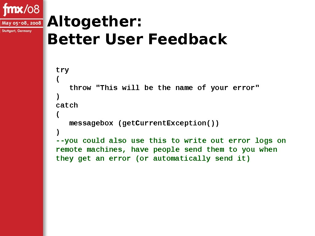 Altogether: Better User Feedback try ( throw This will be the name of your error )