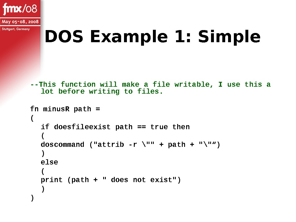DOS Example 1: Simple --This function will make a file writable, I use this a lot