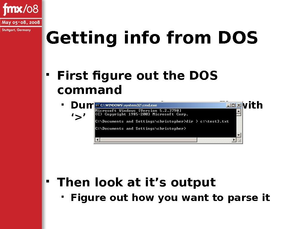 Getting info from DOS First figure out the DOS command Dump generated text to a file