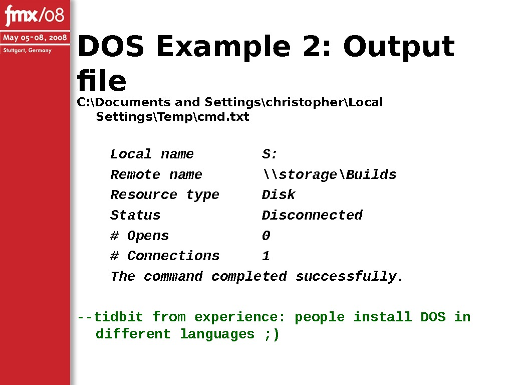 DOS Example 2: Output file C: \Documents and Settings\christopher\Local Settings\Temp\cmd. txt Local name  S: