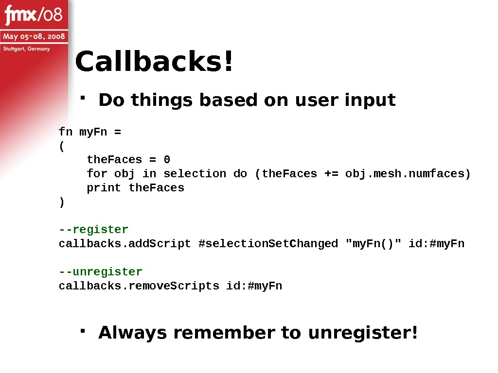 Callbacks! Do things based on user input Always remember to unregister!fn my. Fn = ( the.