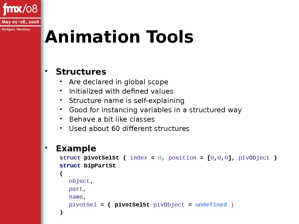 Animation Tools Structures Are declared in global scope Initialized with defined values Structure name is self-explaining