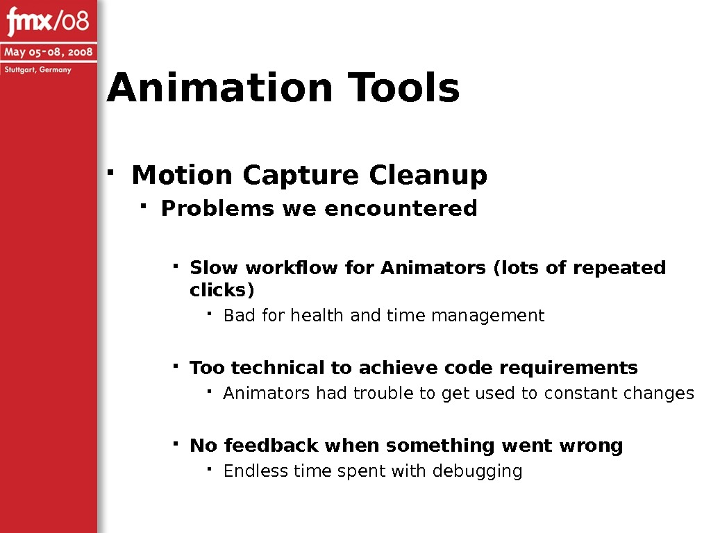 Animation Tools Motion Capture Cleanup Problems we encountered Slow workflow for Animators (lots of repeated clicks)