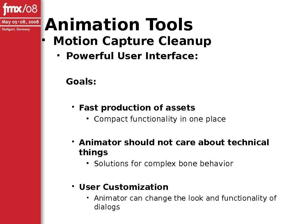 Motion Capture Cleanup Powerful User Interface: Goals:  Fast production of assets Compact functionality in