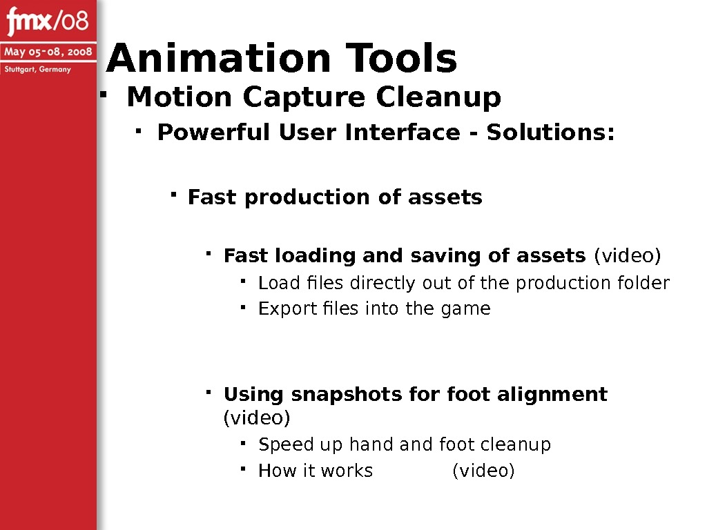 Motion Capture Cleanup Powerful User Interface - Solutions:  Fast production of assets Fast loading