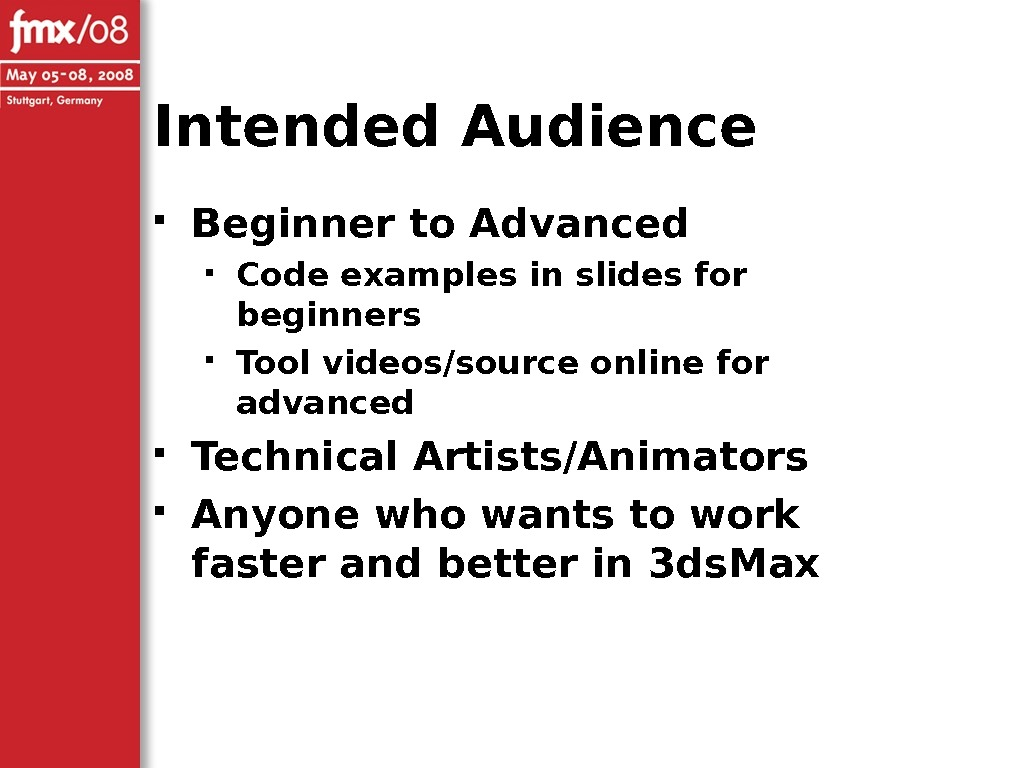 Intended Audience Beginner to Advanced Code examples in slides for beginners Tool videos/source online for advanced