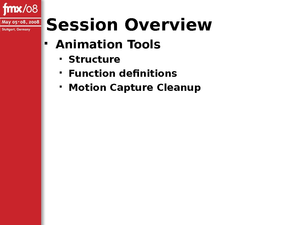 Session Overview Animation Tools Structure Function definitions Motion Capture Cleanup