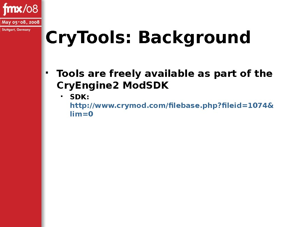 Cry. Tools: Background Tools are freely available as part of the Cry. Engine 2 Mod. SDK:
