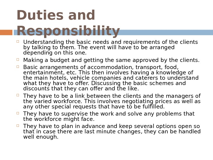 Duties and Responsibility Understanding the basic needs and requirements of the clients by talking to them.